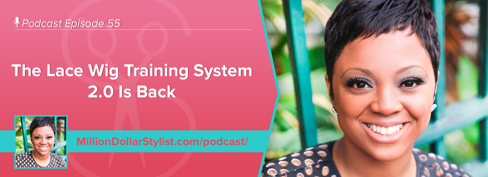 Episode 55 - The Lace Wig Training System 2.0 Is Back 1
