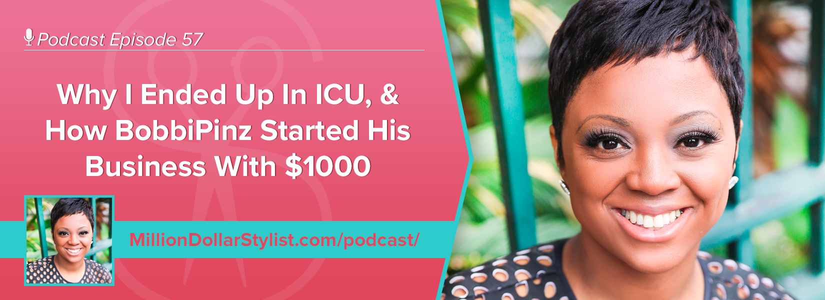 Episode 057 –  Why I Ended Up In ICU, & How BobbiPinz Started His Business With $1000 1