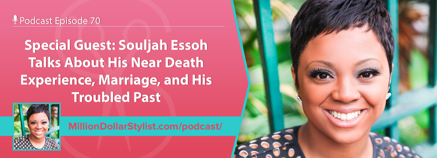 Episode 070 – Special Guest: Souljah Essoh Talks About His Near Death Experience, Marriage, & His Troubled Past 1