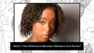 What's The Difference Between Relaxers and Perms? 2