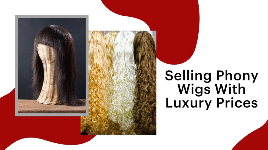 Selling Phony Wigs With Luxury Prices 7