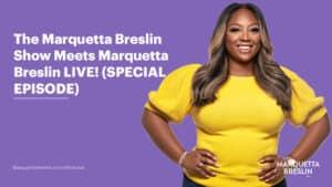 Episode 089 – The Marquetta Breslin Show meets marquetta breslin lIVE! 2
