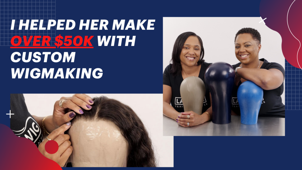 I Helped Her Make Over $50K With Custom Wigmaking 1