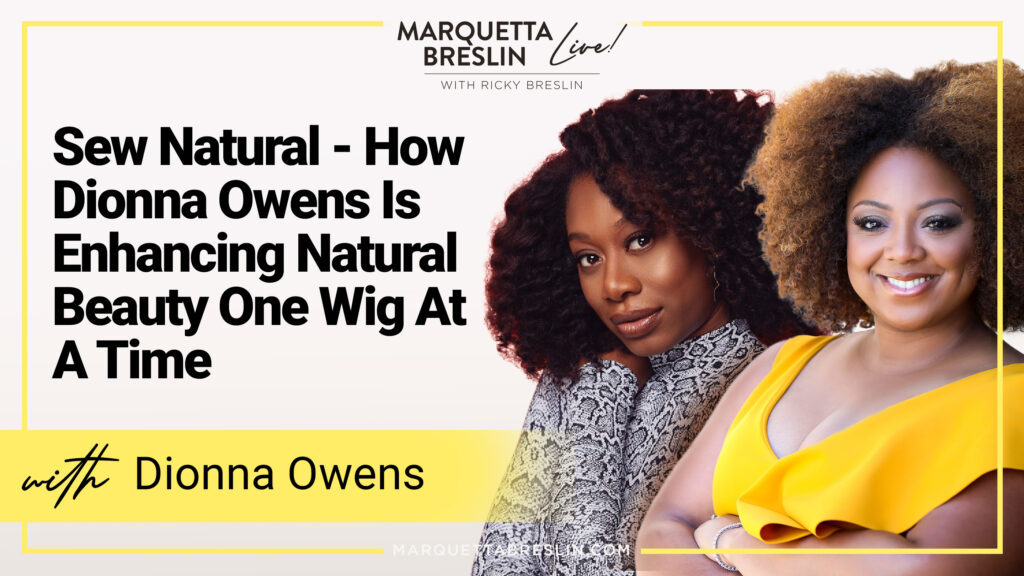 Sew Natural - How Dionna Owens Is Enhancing Natural Beauty One Wig At A Time | Episode 57 9